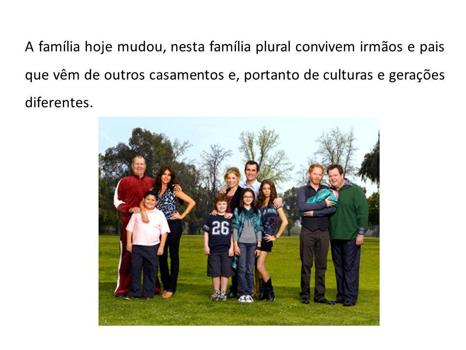 A família hoje mudou, nesta família plural convivem irmãos e pais que vêm de outros casamentos e, portanto de culturas e gerações diferentes.