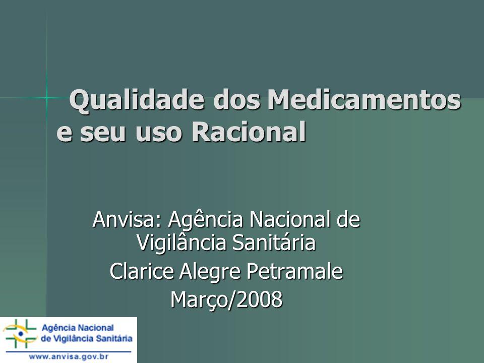 Qualidade dos Medicamentos e seu uso Racional Qualidade dos Medicamentos e seu uso Racional Anvisa: Agência Nacional de Vigilância Sanitária Clarice A