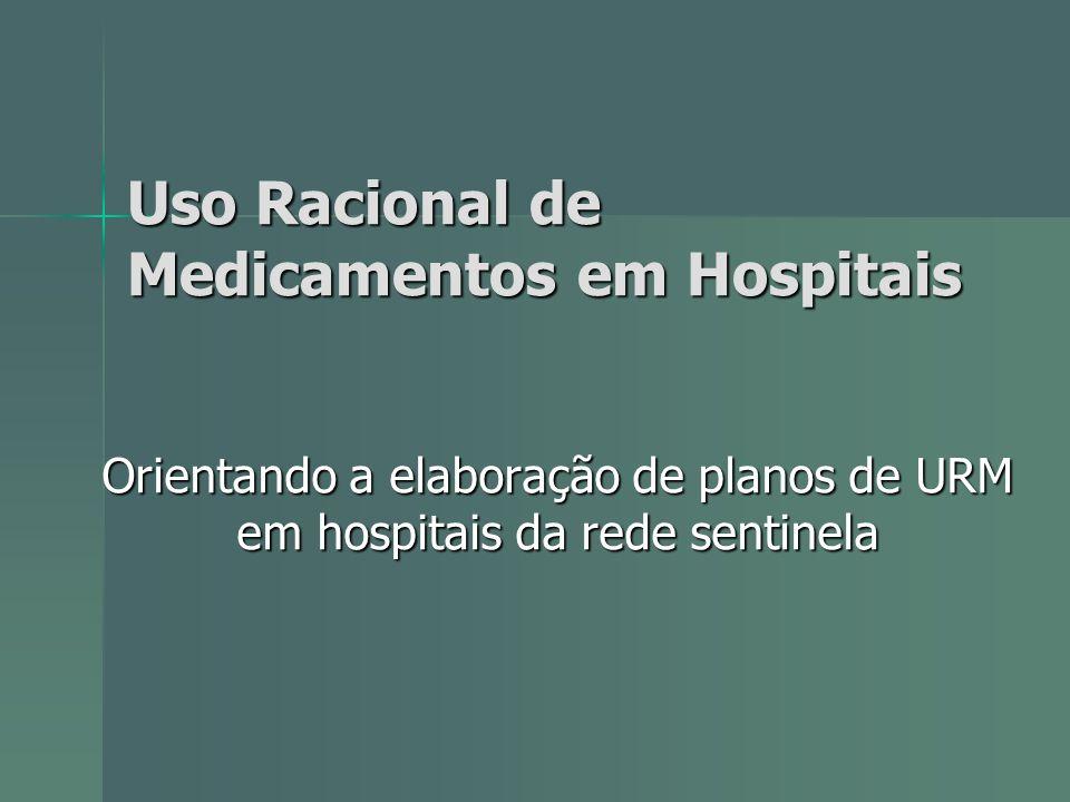 Uso Racional de Medicamentos em Hospitais Orientando a elaboração de planos de URM em hospitais da rede sentinela