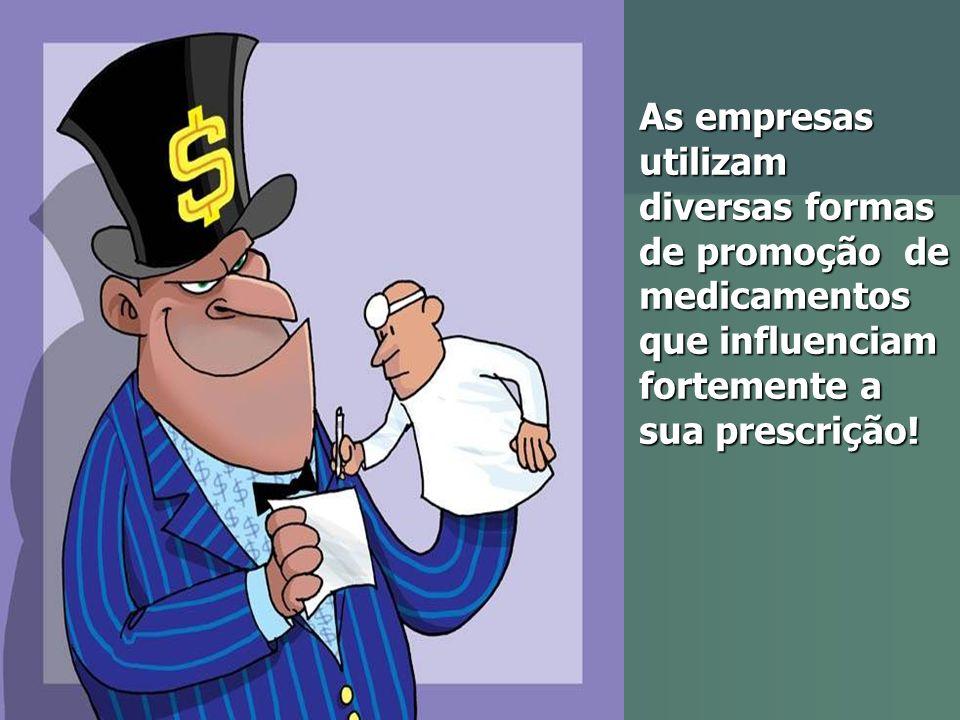 As empresas utilizam diversas formas de promoção de medicamentos que influenciam fortemente a sua prescrição! As empresas utilizam diversas formas de