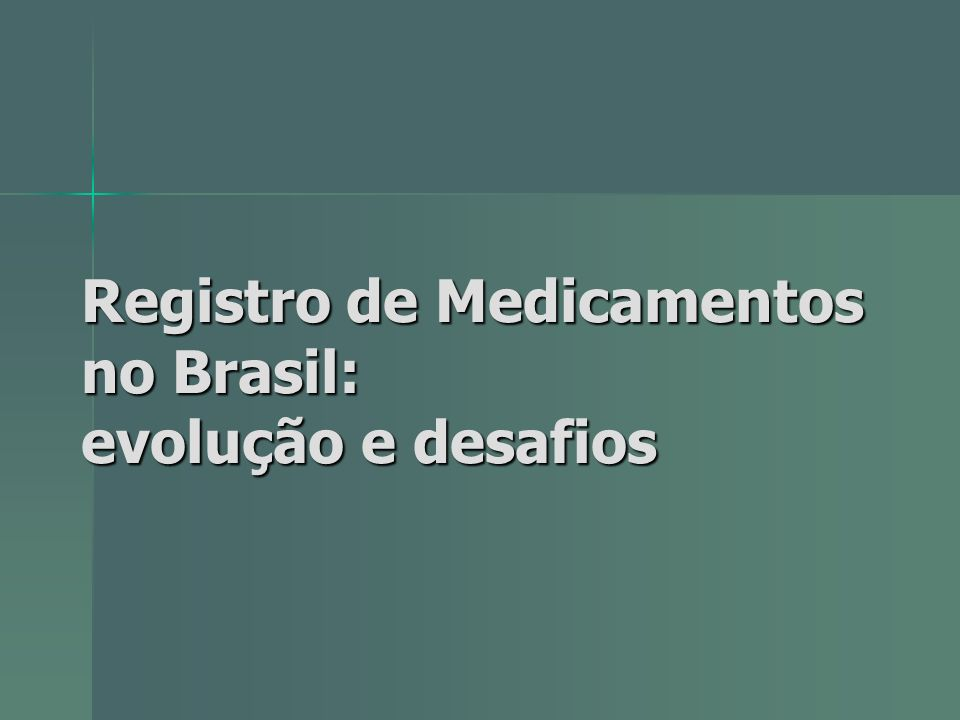 Registro de Medicamentos no Brasil: evolução e desafios