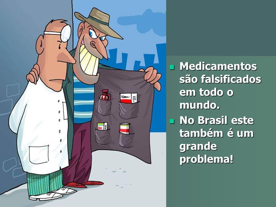 Medicamentos são falsificados em todo o mundo. Medicamentos são falsificados em todo o mundo. No Brasil este também é um grande problema! No Brasil es