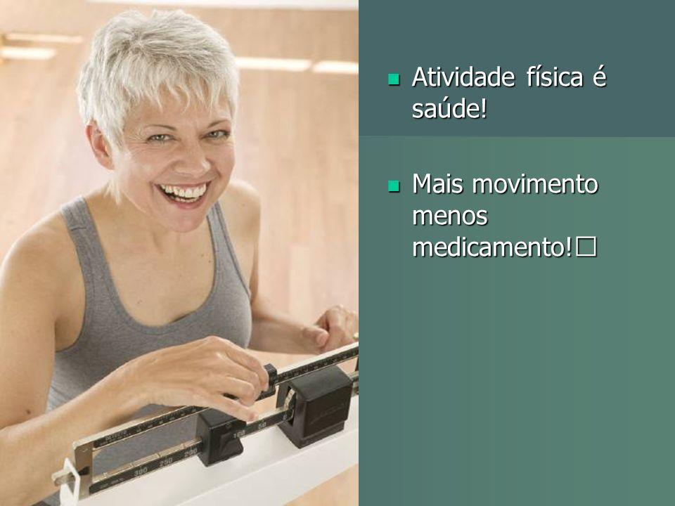 Atividade física é saúde! Atividade física é saúde! Mais movimento menos medicamento! Mais movimento menos medicamento!