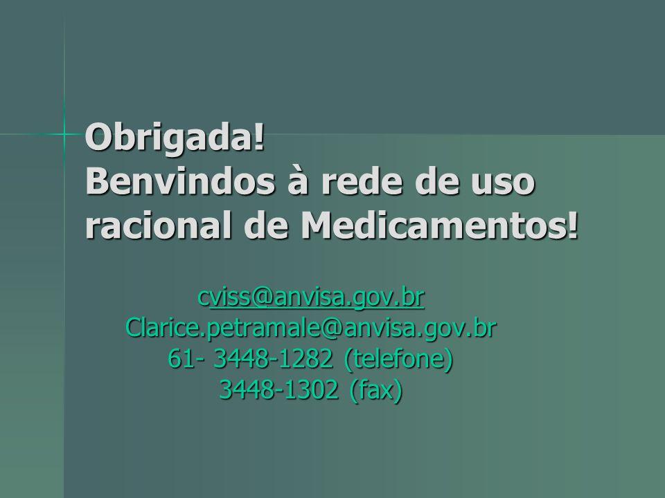 Obrigada! Benvindos à rede de uso racional de Medicamentos! cviss@anvisa.gov.br viss@anvisa.gov.br Clarice.petramale@anvisa.gov.br 61- 3448-1282 (tele
