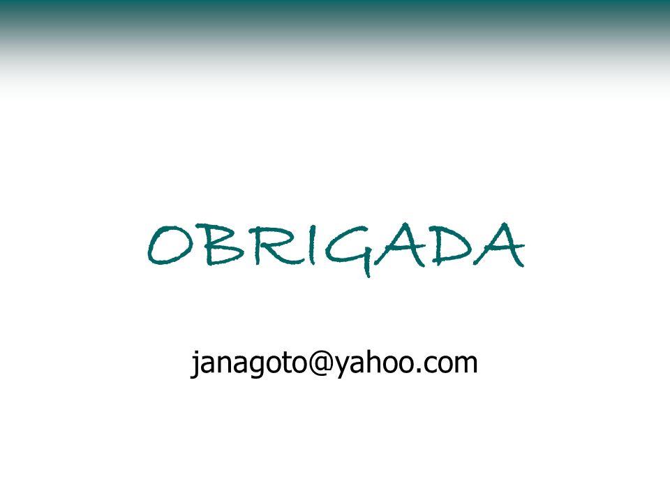 OBRIGADA janagoto@yahoo.com