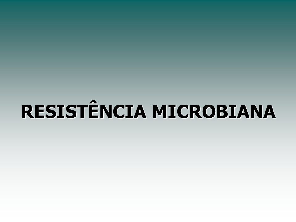 RESISTÊNCIA MICROBIANA