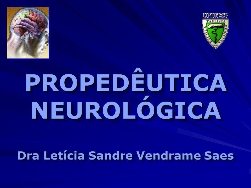 PROPEDÊUTICA NEUROLÓGICA Dra Letícia Sandre Vendrame Saes