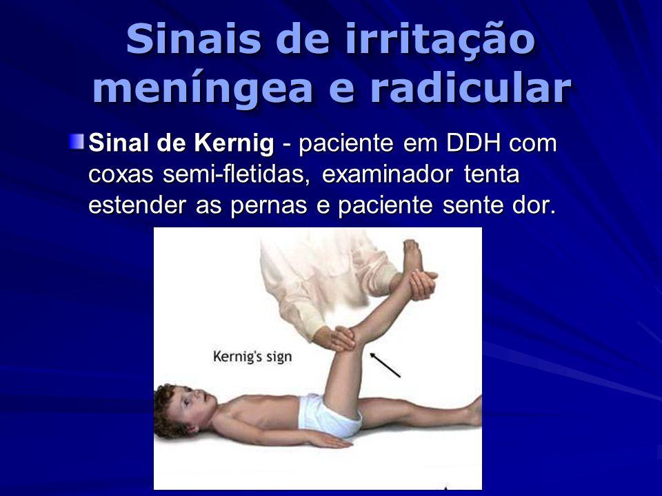 Sinais de irritação meníngea e radicular Sinal de Kernig - paciente em DDH com coxas semi-fletidas, examinador tenta estender as pernas e paciente sen