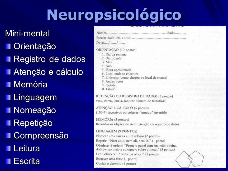 NeuropsicológicoNeuropsicológicoMini-mentalOrientação Registro de dados Atenção e cálculo MemóriaLinguagemNomeaçãoRepetiçãoCompreensãoLeituraEscrita