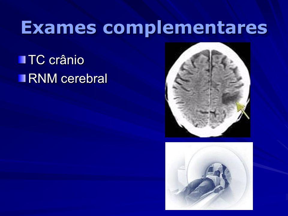 Exames complementares TC crânio RNM cerebral TC crânio RNM cerebral