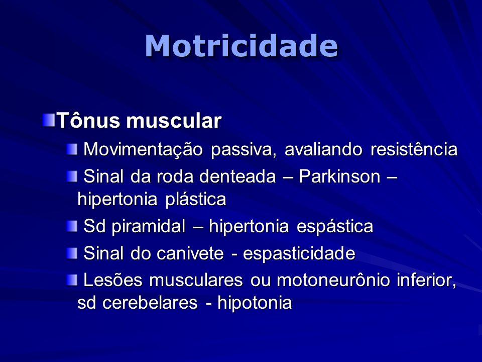 MotricidadeMotricidade Tônus muscular Movimentação passiva, avaliando resistência Movimentação passiva, avaliando resistência Sinal da roda denteada –