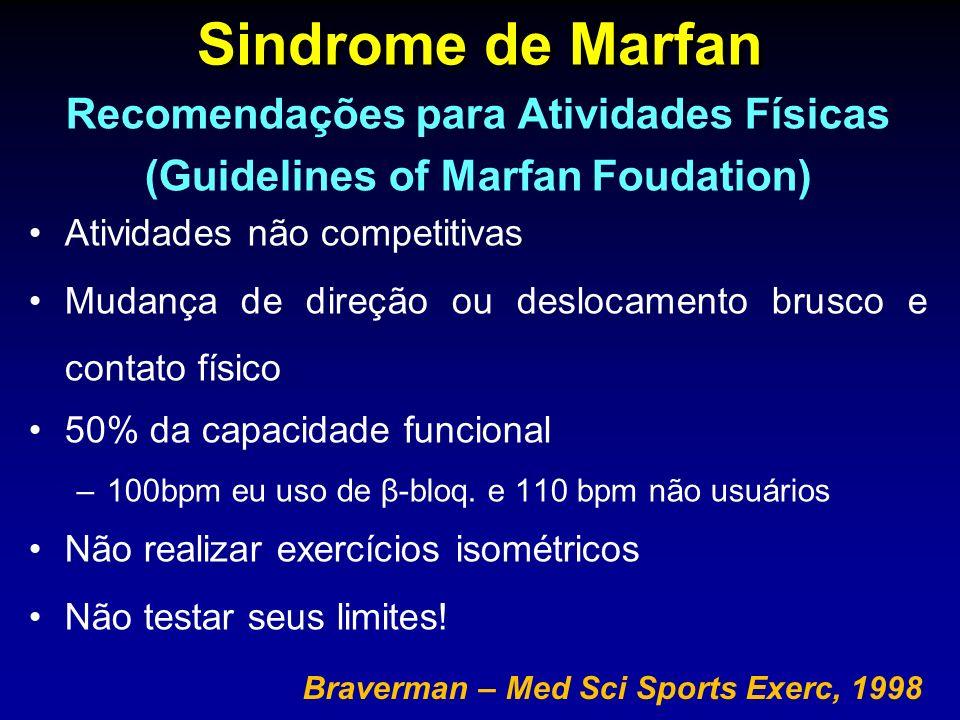 Sindrome de Marfan Recomendações para Atividades Físicas (Guidelines of Marfan Foudation) Atividades não competitivas Mudança de direção ou deslocamento brusco e contato físico 50% da capacidade funcional –100bpm eu uso de β-bloq.