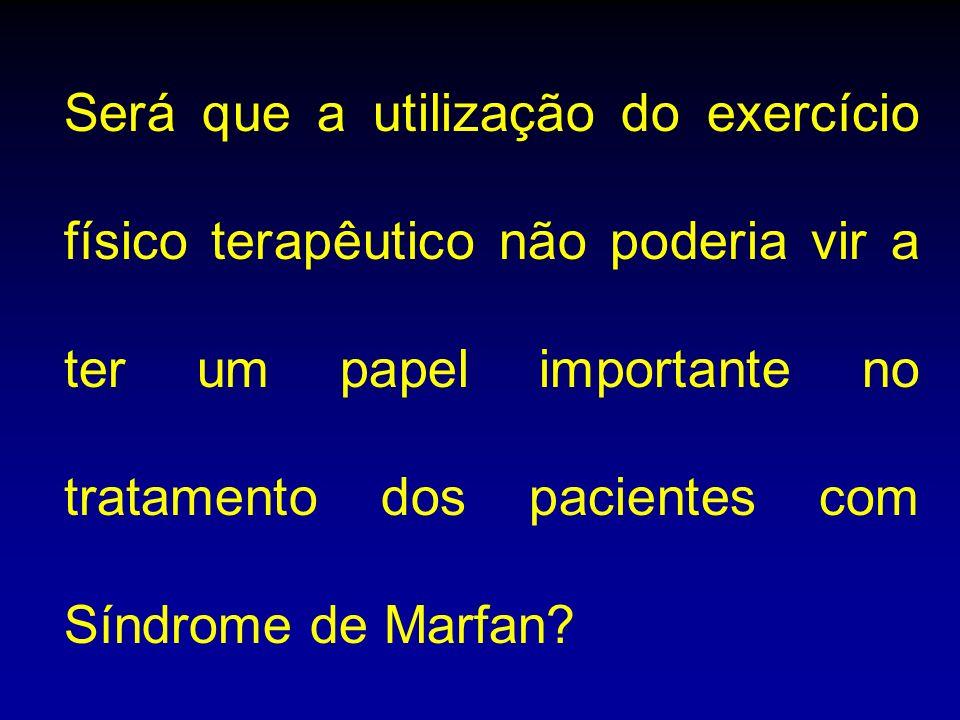 Será que a utilização do exercício físico terapêutico não poderia vir a ter um papel importante no tratamento dos pacientes com Síndrome de Marfan?