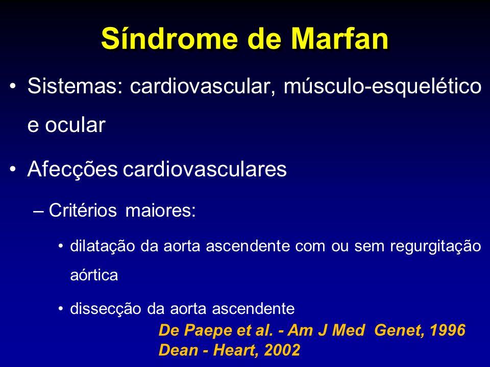 Síndrome de Marfan Sistemas: cardiovascular, músculo-esquelético e ocular Afecções cardiovasculares –Critérios maiores: dilatação da aorta ascendente com ou sem regurgitação aórtica dissecção da aorta ascendente De Paepe et al.