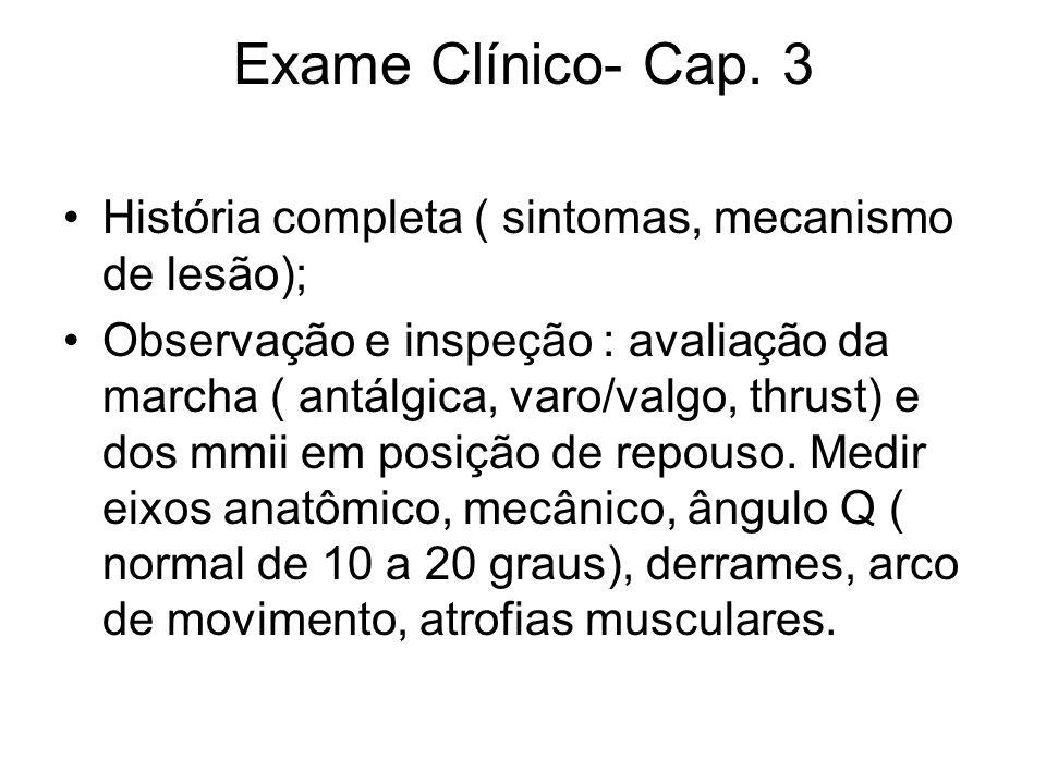Exame Clínico- Cap. 3 História completa ( sintomas, mecanismo de lesão); Observação e inspeção : avaliação da marcha ( antálgica, varo/valgo, thrust)
