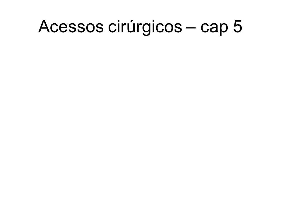 Acessos cirúrgicos – cap 5