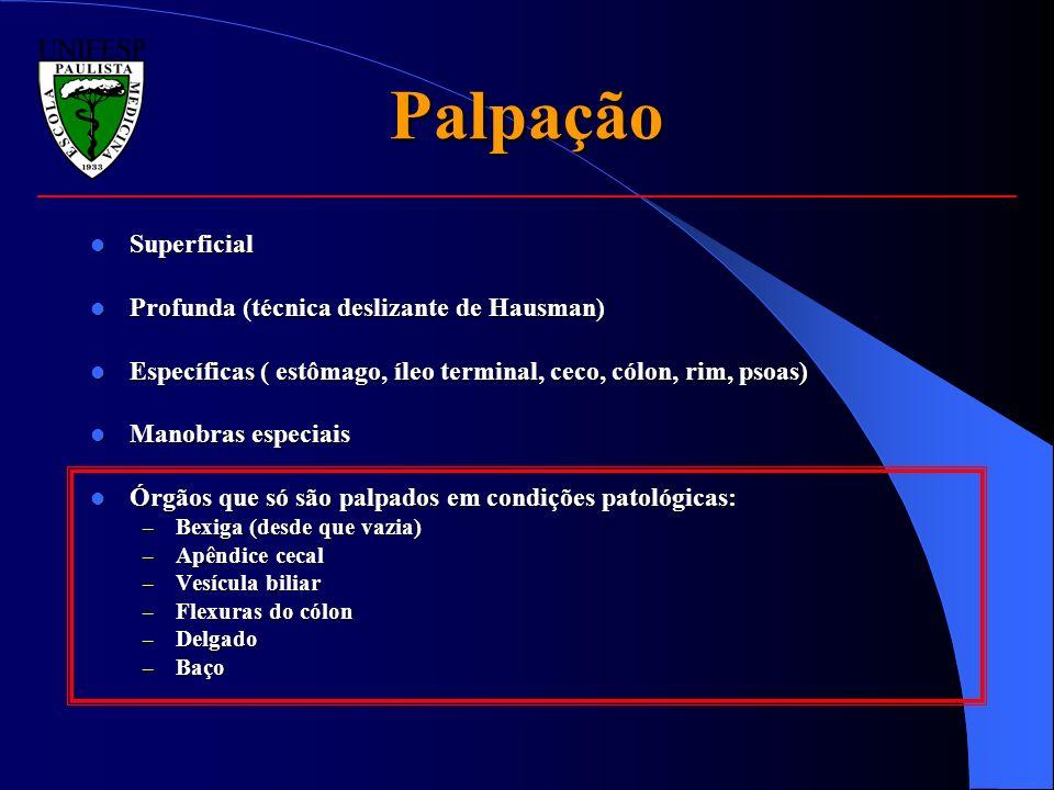 Palpação Superficial Superficial Profunda (técnica deslizante de Hausman) Profunda (técnica deslizante de Hausman) Específicas ( estômago, íleo termin