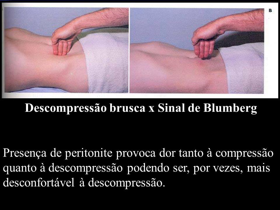 Descompressão brusca x Sinal de Blumberg Presença de peritonite provoca dor tanto à compressão quanto à descompressão podendo ser, por vezes, mais des
