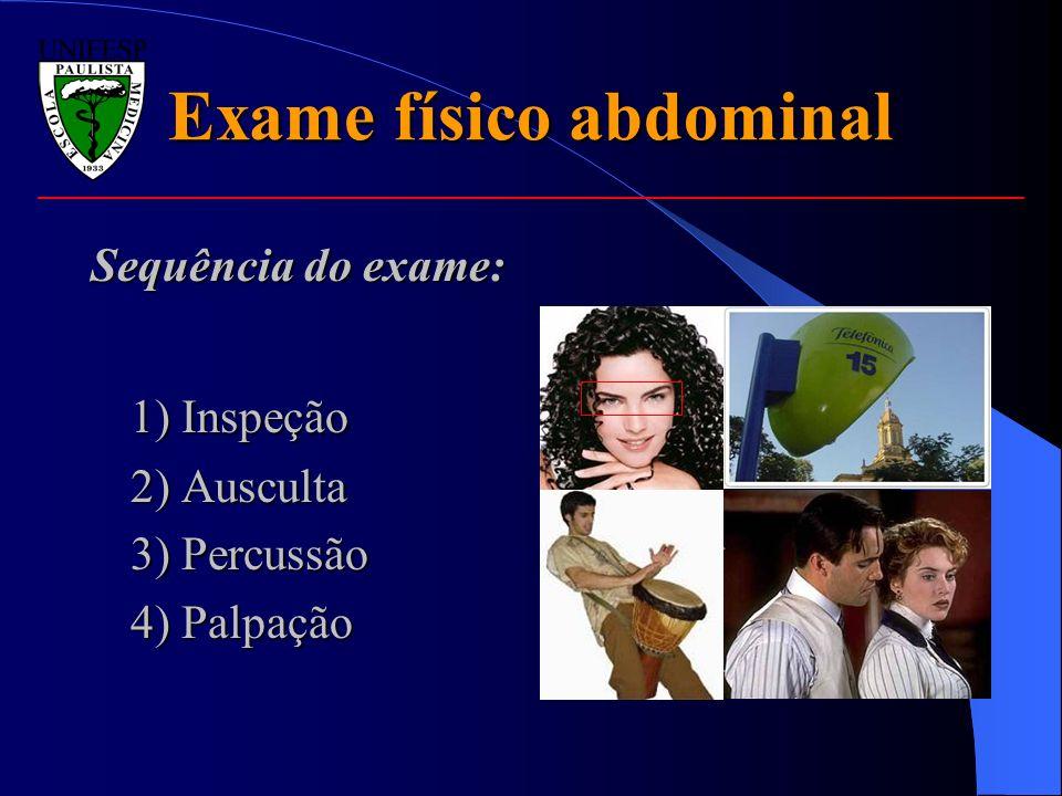 Exame físico abdominal Sequência do exame: 1) Inspeção 2) Ausculta 3) Percussão 4) Palpação 4) Palpação