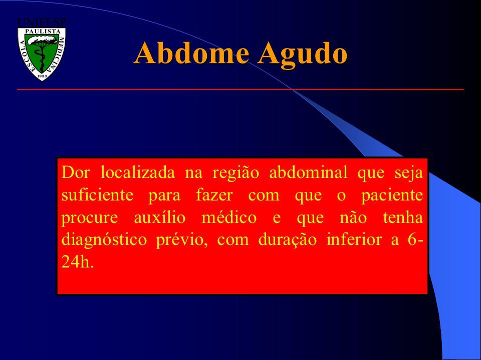 Abdome Agudo Dor localizada na região abdominal que seja suficiente para fazer com que o paciente procure auxílio médico e que não tenha diagnóstico p