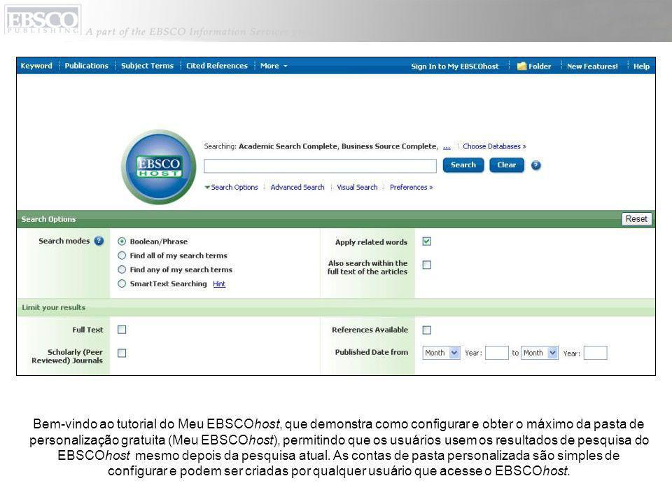 Bem-vindo ao tutorial do Meu EBSCOhost, que demonstra como configurar e obter o máximo da pasta de personalização gratuita (Meu EBSCOhost), permitindo que os usuários usem os resultados de pesquisa do EBSCOhost mesmo depois da pesquisa atual.