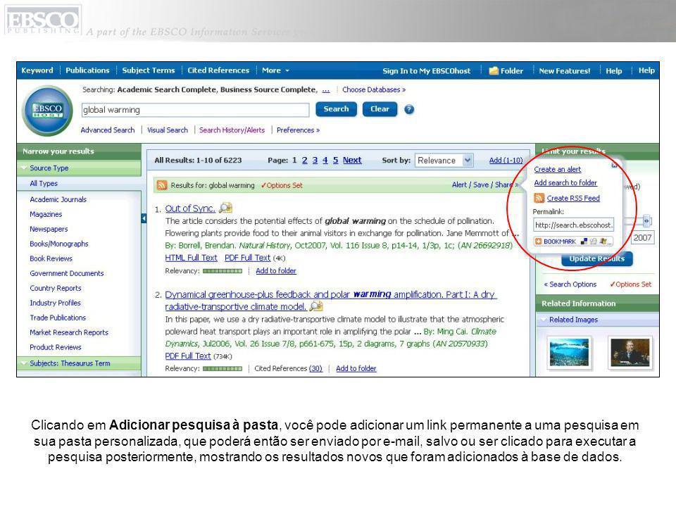 Clicando em Adicionar pesquisa à pasta, você pode adicionar um link permanente a uma pesquisa em sua pasta personalizada, que poderá então ser enviado por e-mail, salvo ou ser clicado para executar a pesquisa posteriormente, mostrando os resultados novos que foram adicionados à base de dados.
