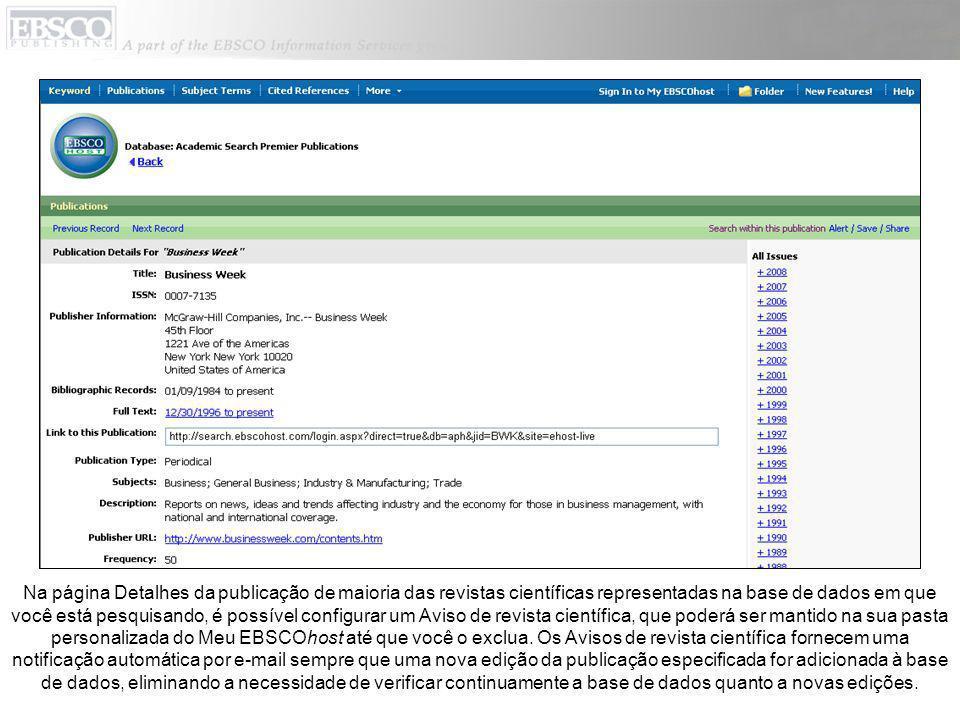 Na página Detalhes da publicação de maioria das revistas científicas representadas na base de dados em que você está pesquisando, é possível configurar um Aviso de revista científica, que poderá ser mantido na sua pasta personalizada do Meu EBSCOhost até que você o exclua.