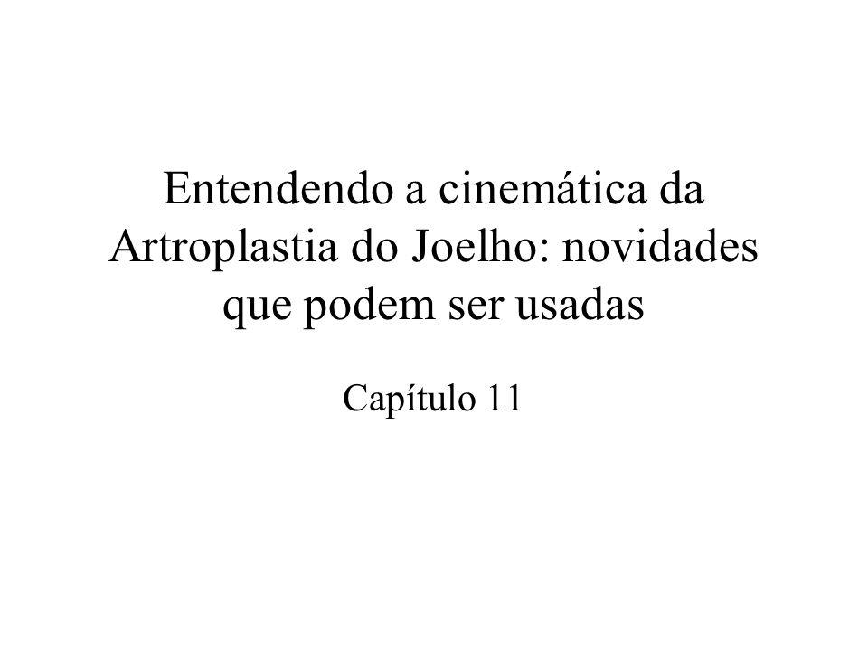 Entendendo a cinemática da Artroplastia do Joelho: novidades que podem ser usadas Capítulo 11