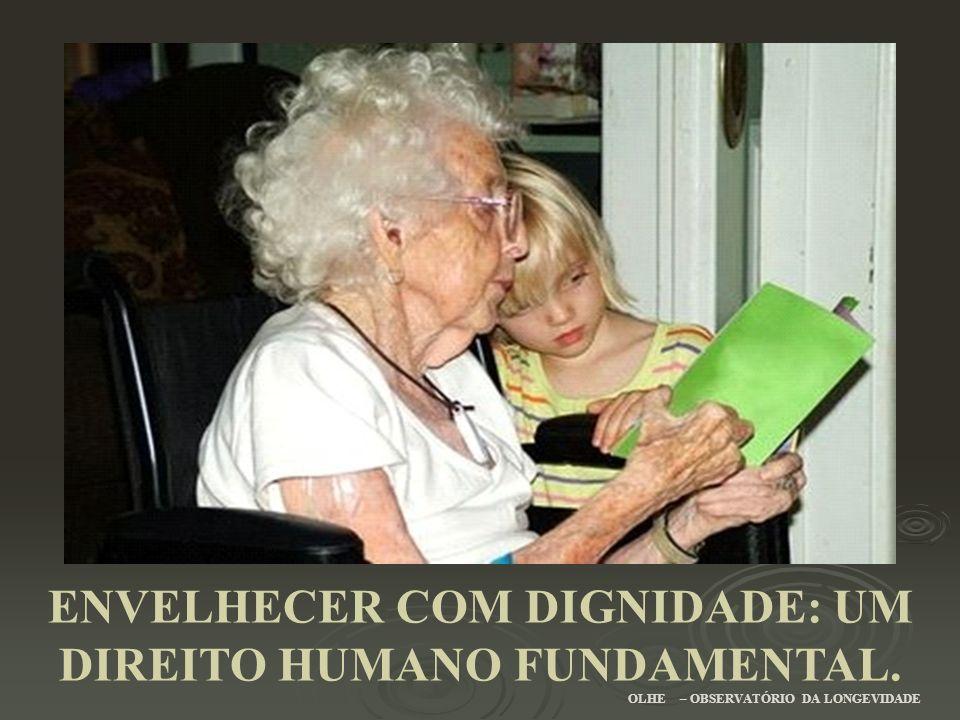 ENVELHECER COM DIGNIDADE: UM DIREITO HUMANO FUNDAMENTAL. OLHE – OBSERVATÓRIO DA LONGEVIDADE