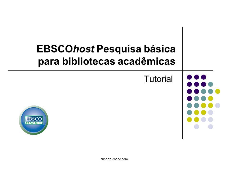 Bem-vindo ao tutorial de Pesquisa básica para bibliotecas acadêmicas da EBSCO Publishing, um guia conciso dos recursos mais populares do EBSCOhost, incluindo dicas sobre como aproveitá-los ao máximo em ambientes de biblioteca acadêmica.