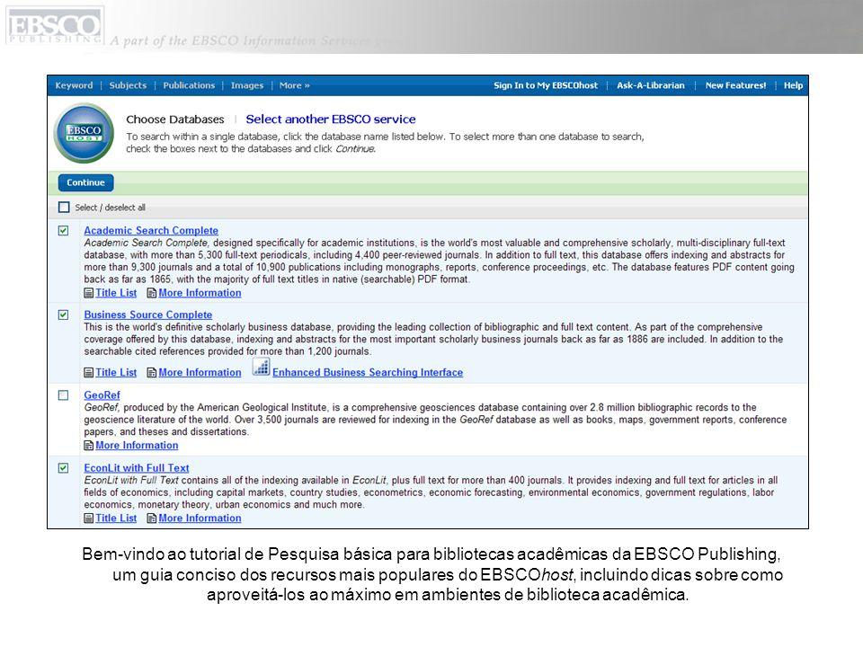 Bem-vindo ao tutorial de Pesquisa básica para bibliotecas acadêmicas da EBSCO Publishing, um guia conciso dos recursos mais populares do EBSCOhost, in