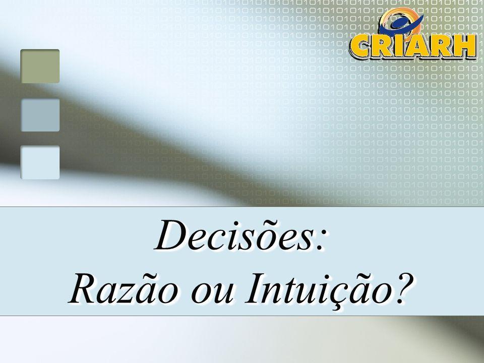 Decisões: Razão ou Intuição? Decisões: