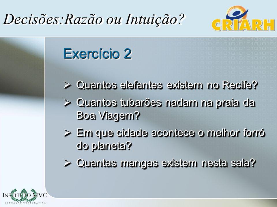 Exercício 2 Quantos elefantes existem no Recife? Quantos elefantes existem no Recife? Quantos tubarões nadam na praia da Boa Viagem? Quantos tubarões