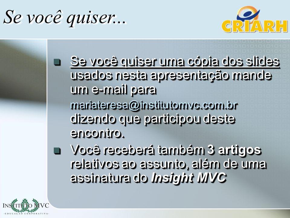 Se você quiser uma cópia dos slides usados nesta apresentação mande um e-mail para mariateresa@institutomvc.com.br dizendo que participou deste encont