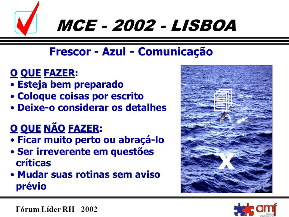 Fórum Líder RH - 2002 MCE - 2002 - LISBOA Frescor - Azul - Comunicação OQUEFAZER O QUE FAZER: Esteja bem preparado Coloque coisas por escrito Deixe-o