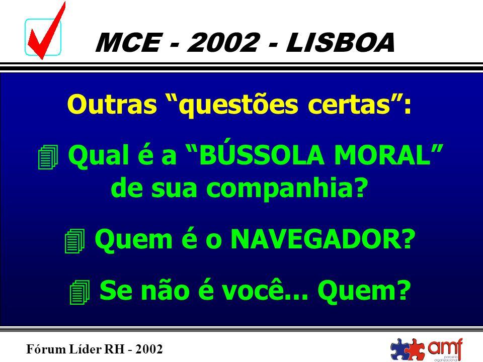 Fórum Líder RH - 2002 MCE - 2002 - LISBOA Outras questões certas: Qual é a BÚSSOLA MORAL de sua companhia? Quem é o NAVEGADOR? Se não é você... Quem?