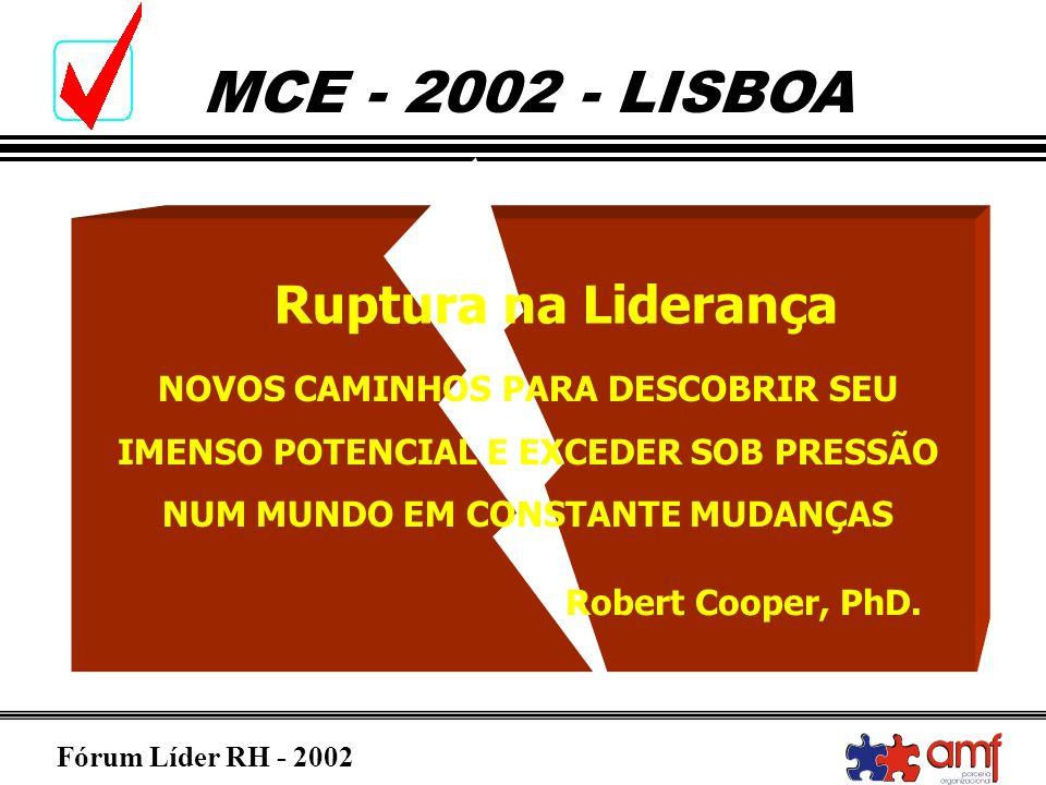Fórum Líder RH - 2002 MCE - 2002 - LISBOA Ruptura na Liderança NOVOS CAMINHOS PARA DESCOBRIR SEU IMENSO POTENCIAL E EXCEDER SOB PRESSÃO NUM MUNDO EM C