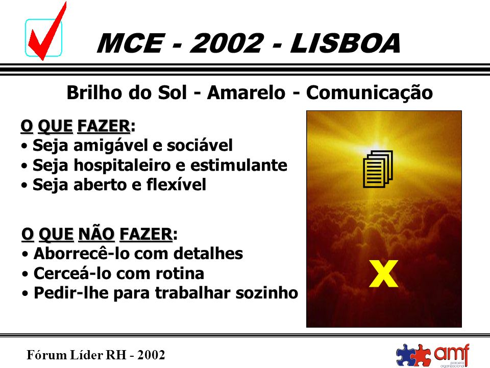 Fórum Líder RH - 2002 MCE - 2002 - LISBOA Brilho do Sol - Amarelo - Comunicação OQUEFAZER O QUE FAZER: Seja amigável e sociável Seja hospitaleiro e es