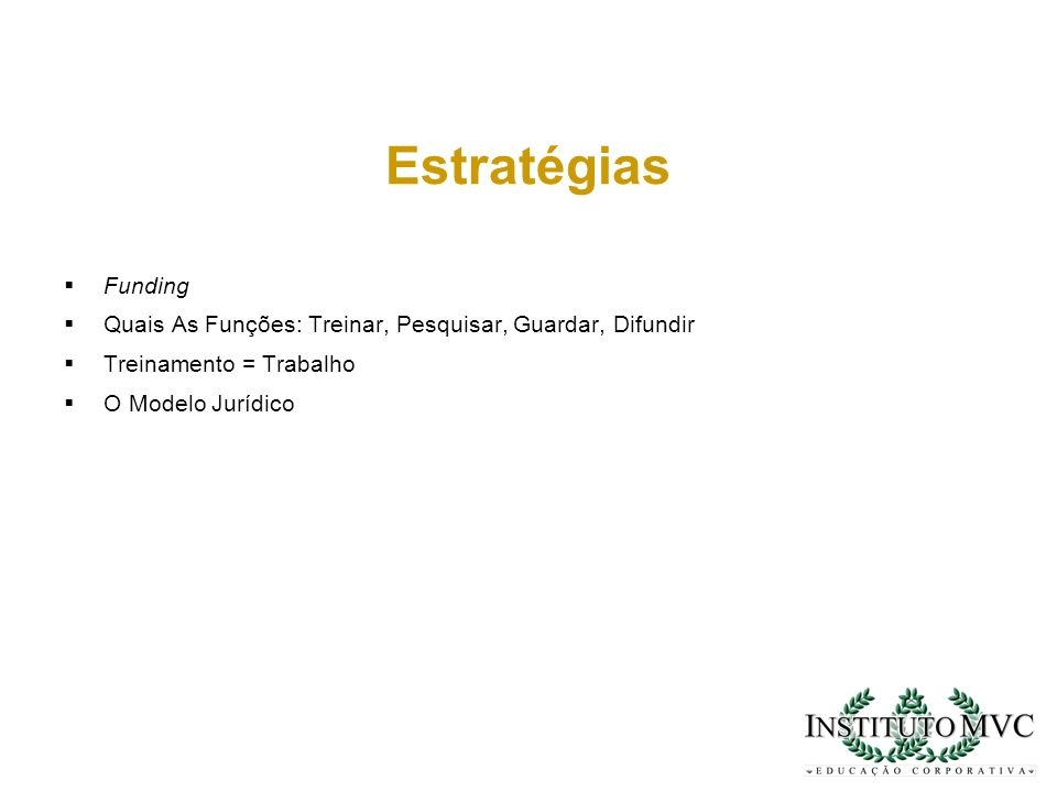 Funding Quais As Funções: Treinar, Pesquisar, Guardar, Difundir Treinamento = Trabalho O Modelo Jurídico Estratégias