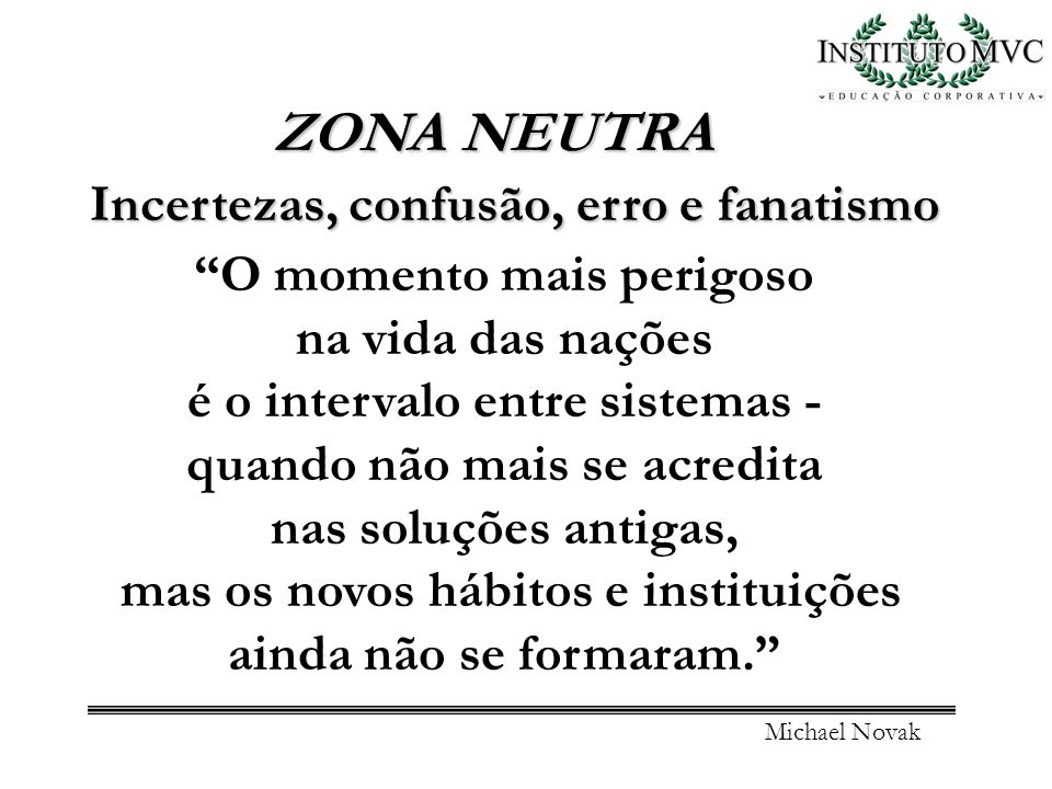 ZONA NEUTRA Incertezas, confusão, erro e fanatismo O momento mais perigoso na vida das nações é o intervalo entre sistemas - quando não mais se acredi