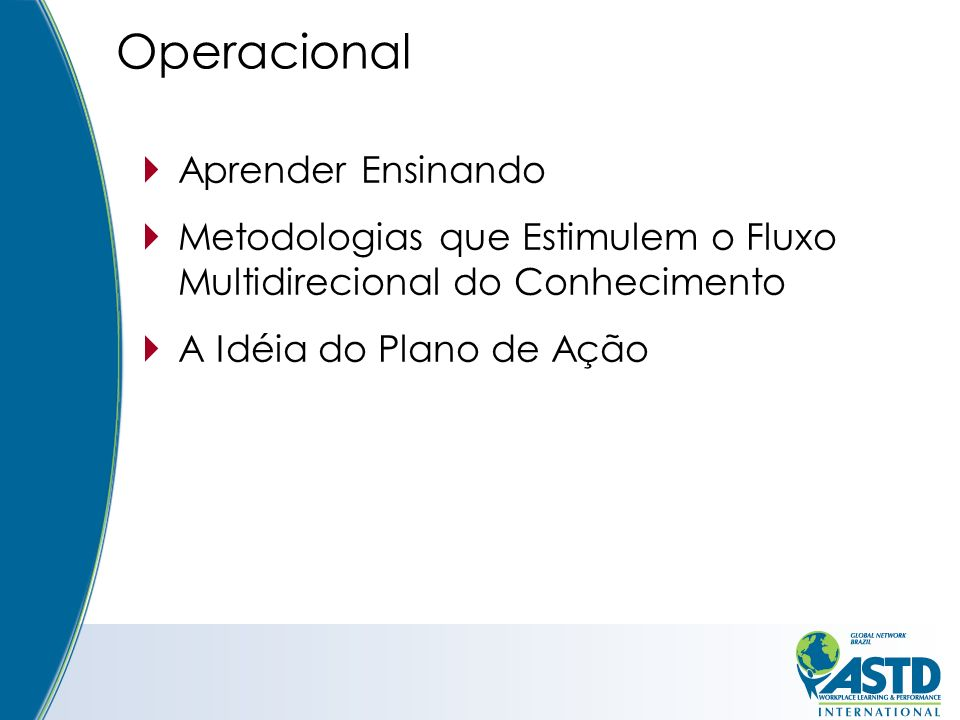 Operacional Aprender Ensinando Metodologias que Estimulem o Fluxo Multidirecional do Conhecimento A Idéia do Plano de Ação
