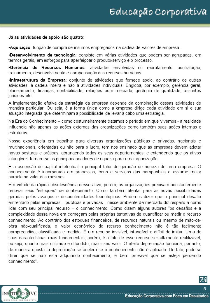 Educação Corporativa com Foco em Resultados Educação Corporativa com Foco em Resultados Educação Corporativa O Atual Ambiente de Mercado: A situação brasileira É mister lembrar a grande relevância e importância da abertura econômica que o Brasil começou a viver a partir do início da década de 1990.