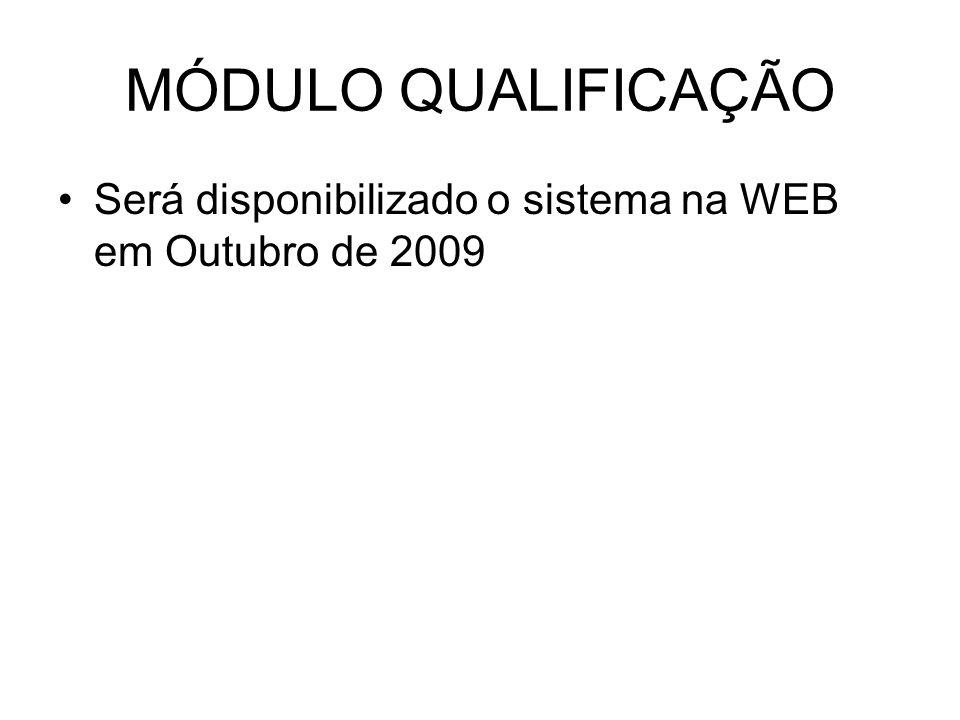 MÓDULO QUALIFICAÇÃO Será disponibilizado o sistema na WEB em Outubro de 2009