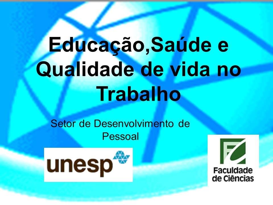 Educação,Saúde e Qualidade de vida no Trabalho Setor de Desenvolvimento de Pessoal