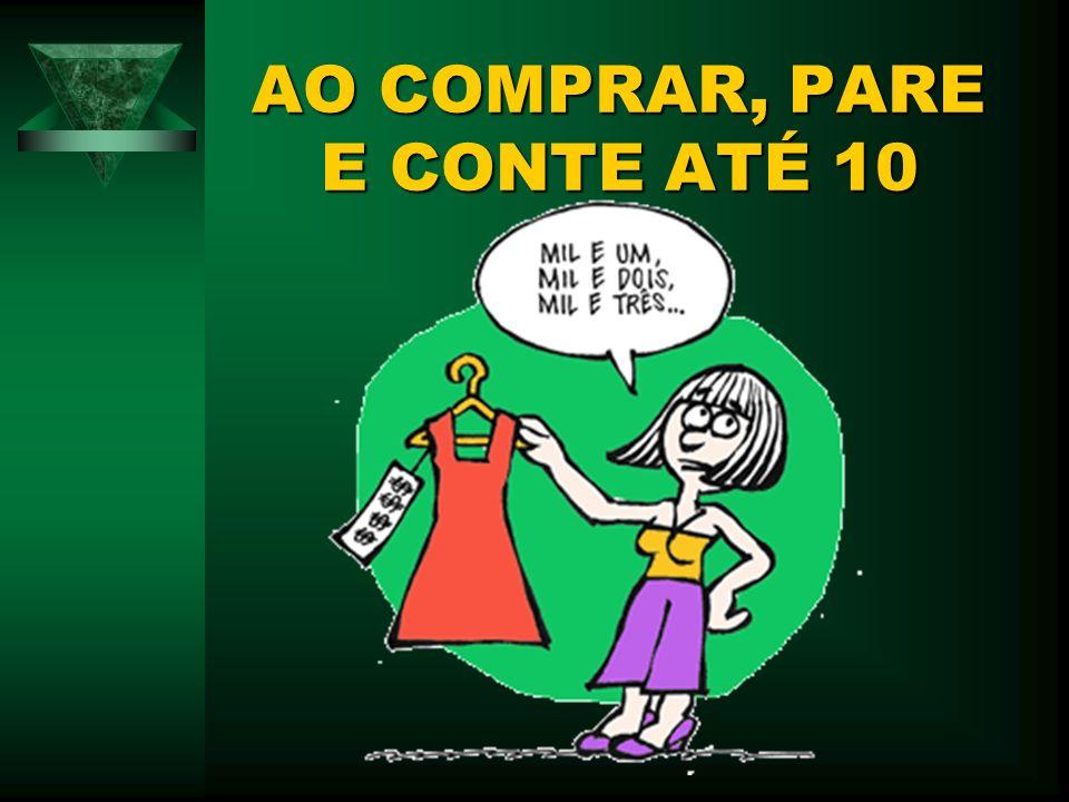 AO COMPRAR, PARE E CONTE ATÉ 10