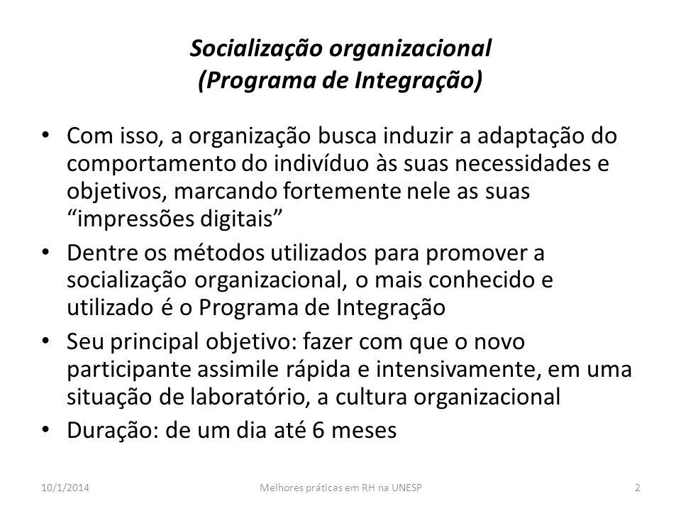 Socialização organizacional (Programa de Integração) Com isso, a organização busca induzir a adaptação do comportamento do indivíduo às suas necessida