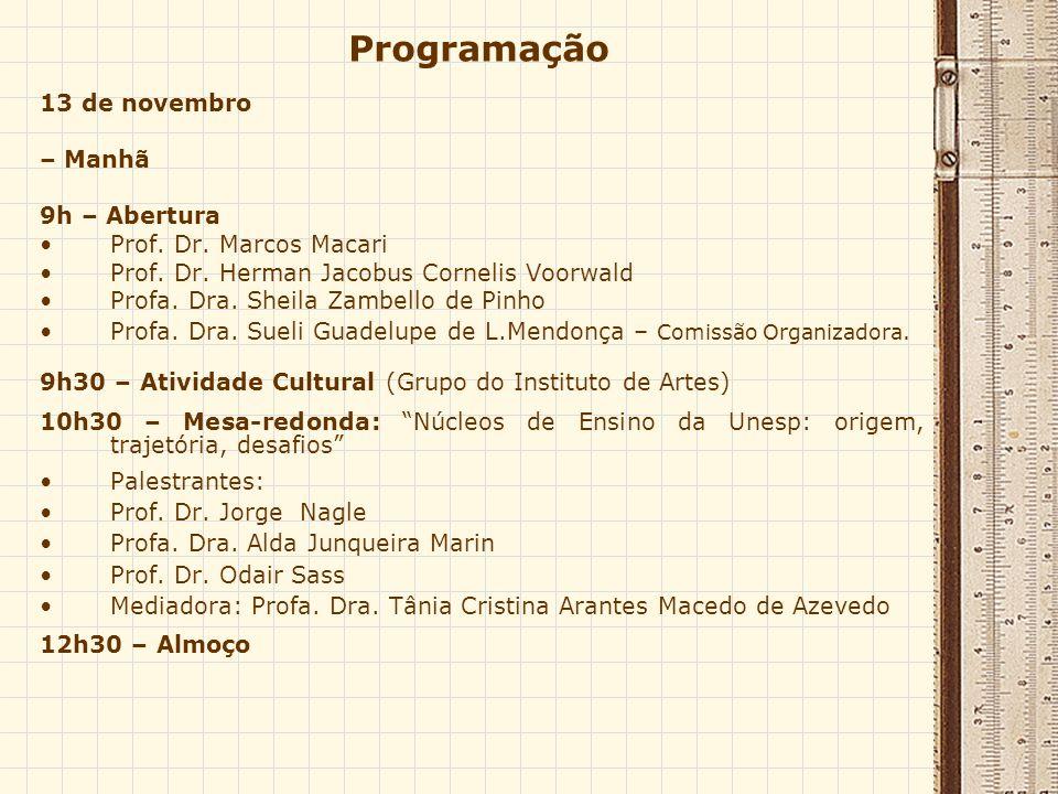 Programação 13 de novembro – Manhã 9h – Abertura Prof. Dr. Marcos Macari Prof. Dr. Herman Jacobus Cornelis Voorwald Profa. Dra. Sheila Zambello de Pin