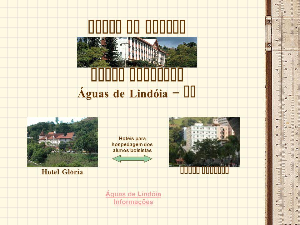 LOCAL DO EVENTO HOTEL MAJESTIC Águas de Lindóia – SP Hotel Glória Hotel Guarany Águas de Lindóia Informações Hotéis para hospedagem dos alunos bolsist