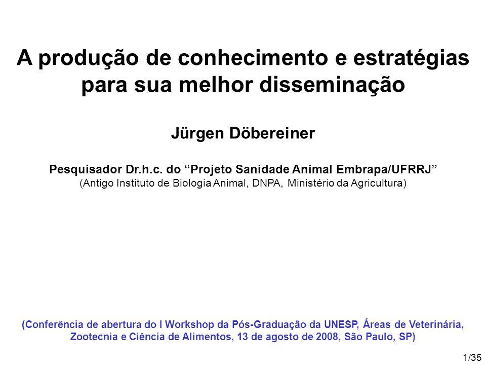 1/35 A produção de conhecimento e estratégias para sua melhor disseminação Jürgen Döbereiner Pesquisador Dr.h.c.