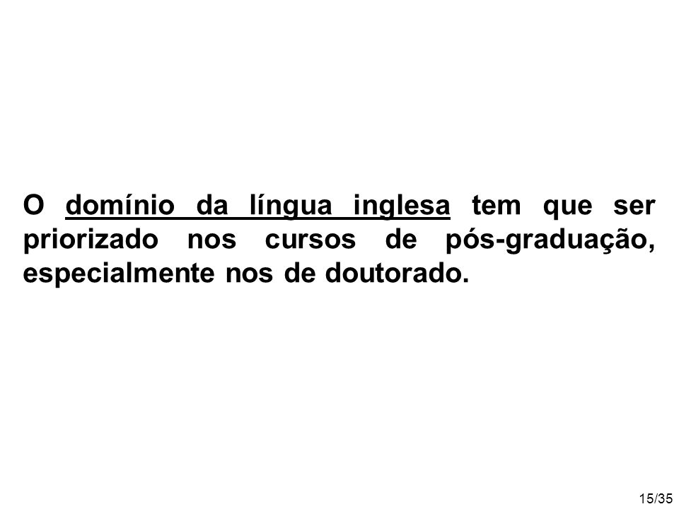 15/35 O domínio da língua inglesa tem que ser priorizado nos cursos de pós-graduação, especialmente nos de doutorado.